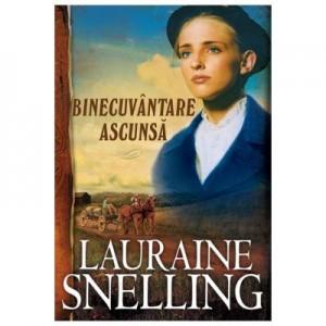 Binecuvantare ascunsa - vol. 6 - Lauraine Snelling