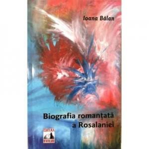 Biografia romantata a Rosalaniei - Ioana Balan