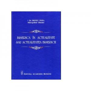 Biserica in actualitate sau actualitatea Bisericii - Irineu Mitropolitul Olteniei