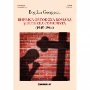 Biserica Ortodoxa Romana si puterea comunista (1945-1964) ed. a II-a - Bogdan Georgescu