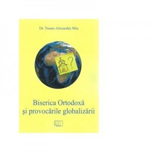 Biserica Ortodoxa si provocarile globalizarii - Traian-Alexandru Miu