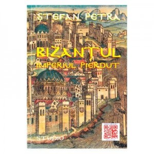 Bizantul. Imperiul pierdut - Stefan Petra