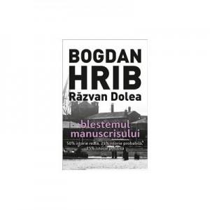 Blestemul manuscrisului. Editia a III-a - Bogdan Hrib, Razvan Dolea