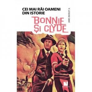 Bonnie si Clyde - Colectia Cei mai rai oameni din istorie