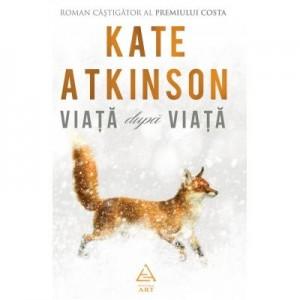 Viata dupa viata - Kate Atkinson