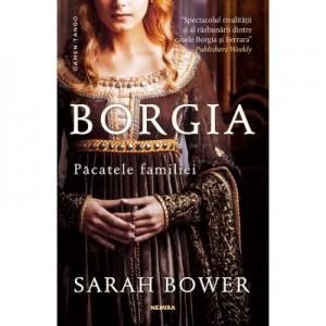 Borgia. Pacatele familiei - Sarah Bower