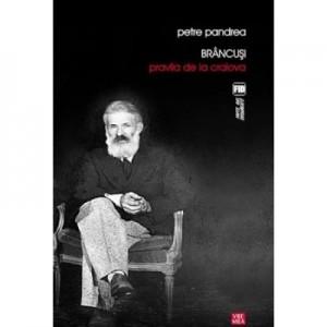 Brancusi. Pravila de la Craiova - Petre Pandrea