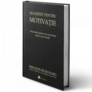 Manifest pentru motivatie. 9 declaratii pentru a-ti revendica puterea personala - Brendon Burchard