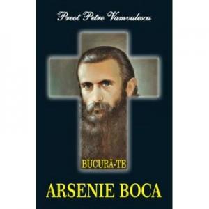 Bucura-te, Arsenie Boca - Petre Vamvulescu