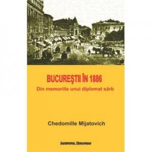Bucurestii in 1886. Din memoriile unui diplomat sarb - Chedomille Mijatovich