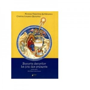 Bucuria darurilor. La joie des presents - Cristina Ionescu-Berechet, Monica-Valentina Serbanescu