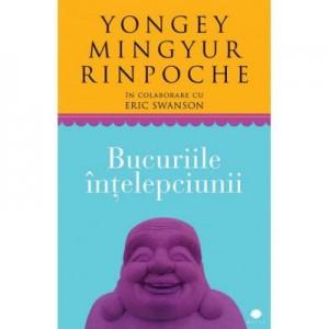 Bucuriile intelepciunii - Yongey Mingyur Rinpoche, Eric Swanson