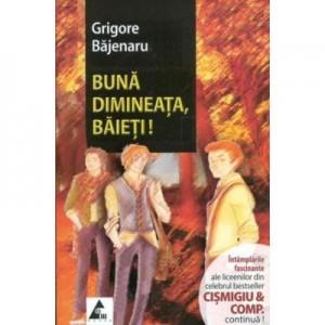 Bună dimineata, baieti! (Continuare romanului Cismigiu et Comp) - Grigore Bajenaru