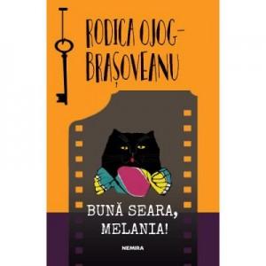 Buna seara, Melania! Al doilea roman din seria MELANIA LUPU - Rodica Ojog-Brasoveanu