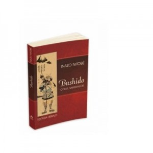 Bushido, Codul Samurailor. Sufletul Japoniei - Inazo Nitobe
