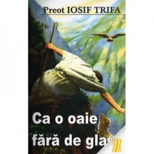 Ca o oaie fara glas - Preot Iosif Trifa