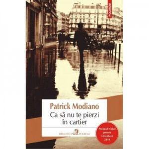 Ca sa nu te pierzi in cartier - Patrick Modiano
