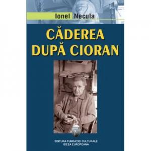 Caderea dupa Cioran - Ionel Necula