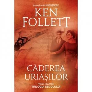 Caderea uriasilor. Primul volum din Trilogia Secolului (editie necartonata) - Ken Follett