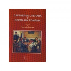 Cafeneaua literara si boema din Romania (de la inceputuri pana in prezent) - Florentin Popescu