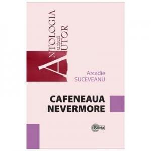 Cafeneaua Nevermore - Arcadie Suceveanu