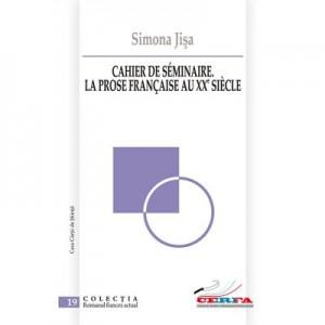 Cahier de seminaire. La prose francaise au XXe siecle - Simona Jisa
