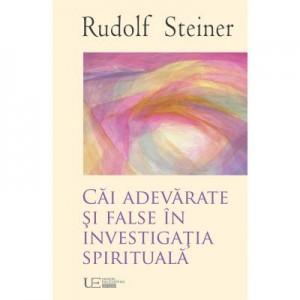 Cai adevarate si false in investigatia spirituala - Rudolf Steiner