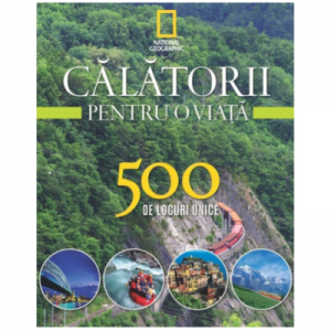 Calatorii pentru o viata. 500 de locuri unice. Vol. 3