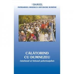 Calatorind cu Dumnezeu, intelesul si folosul pelerinajului in viata crestinului - Daniel, Patriarhul BOR