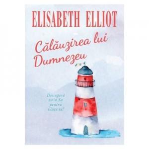 Calauzirea lui Dumnezeu - Elisabeth Elliot