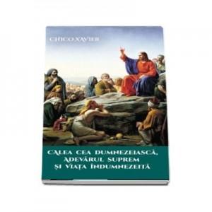 Calea cea Dumnezeiasca, Adevarul Suprem si Viata Indumnezeita - Chico Xavier