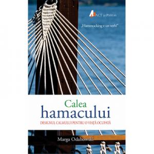 Calea hamacului - Designul calmului pentru o viata ocupata - Marga Odahowski
