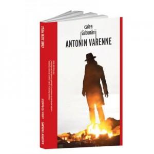 Calea razbunarii - Antonin Varenne