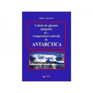 Calota de gheata, pinguini si temperaturi estivale in Antarctica - Doru Ciucescu