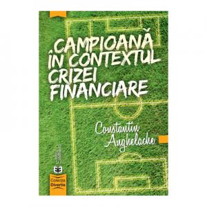 Campioana in contextul crizei financiare - Constantin Anghelache