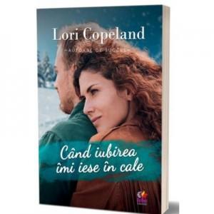 Cand iubirea imi iese in cale - Lori Copeland