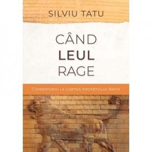 Cand leul rage (editia a II-a) - Silviu Tatu