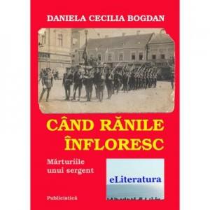 Cand ranile infloresc. Marturiile unui sergent - Daniela Cecilia Bogdan