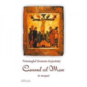 Canonul cel Mare in versuri - Protos. Veniamin Acojocaritei