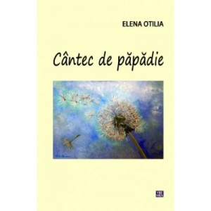 Cantec de papadie - Elena Otilia