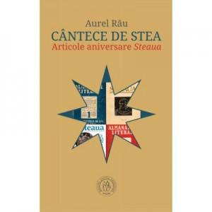 Cantece de stea. Articole aniversare Steaua - Aurel Rau