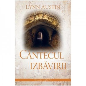 Cantecul Izbavirii volumul 2 SERIA Cronicile regilor - Lynn Austin