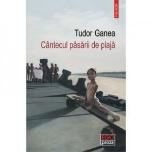 Cantecul pasarii de plaja - Tudor Ganea