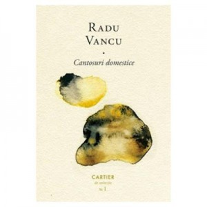 Cantosuri domestice - Radu Vancu