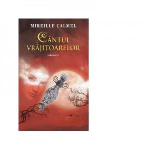 Cantul vrajitoarelor vol. II - Mireille Calmel