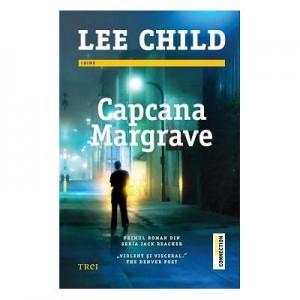 Capcana Margrave - Lee Child. Primul roman din seria Jack Reacher