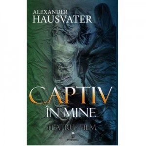 Captiv in mine - Alexander Hausvater