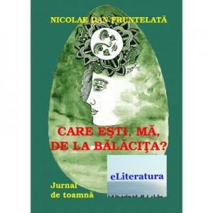 Care esti, ma, de la Balacita? Jurnal de toamna - Nicolae Dan Fruntelata