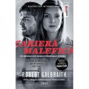 Cariera malefica - Robert Galbraith. Un roman din seria Cormoran Strike