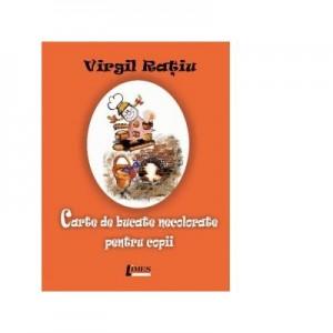 Carte de bucate necolorate pentru copii - Virgil Ratiu